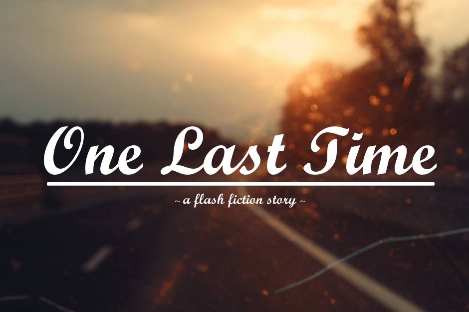 One Last Time – Flash Fiction