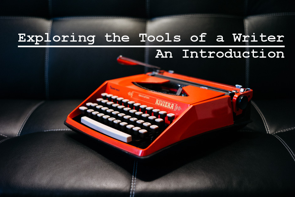 Exploring the Tools of a Writer – An Introduction