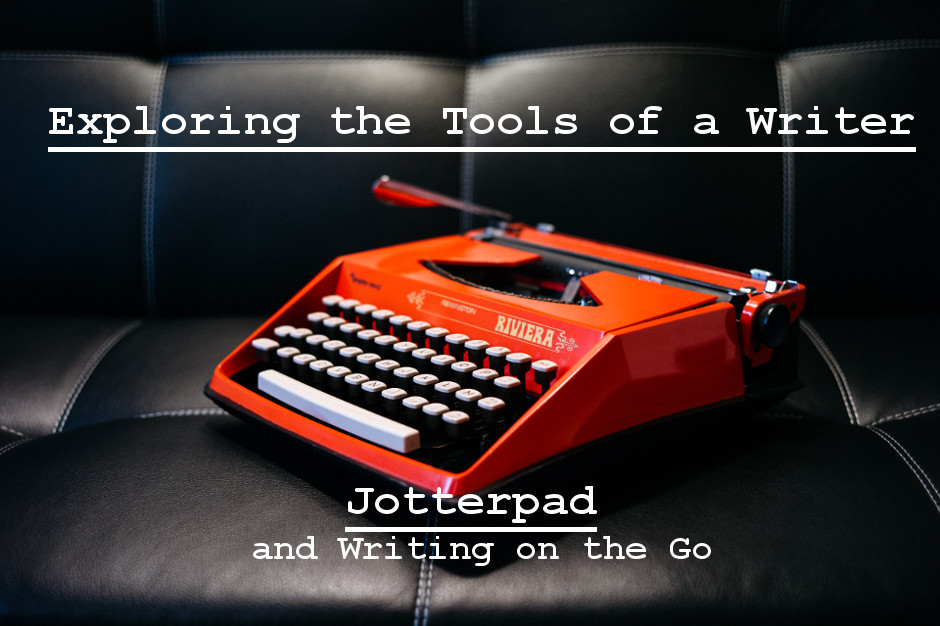 The Tools of A Writer – Writing On The Go With JotterPad