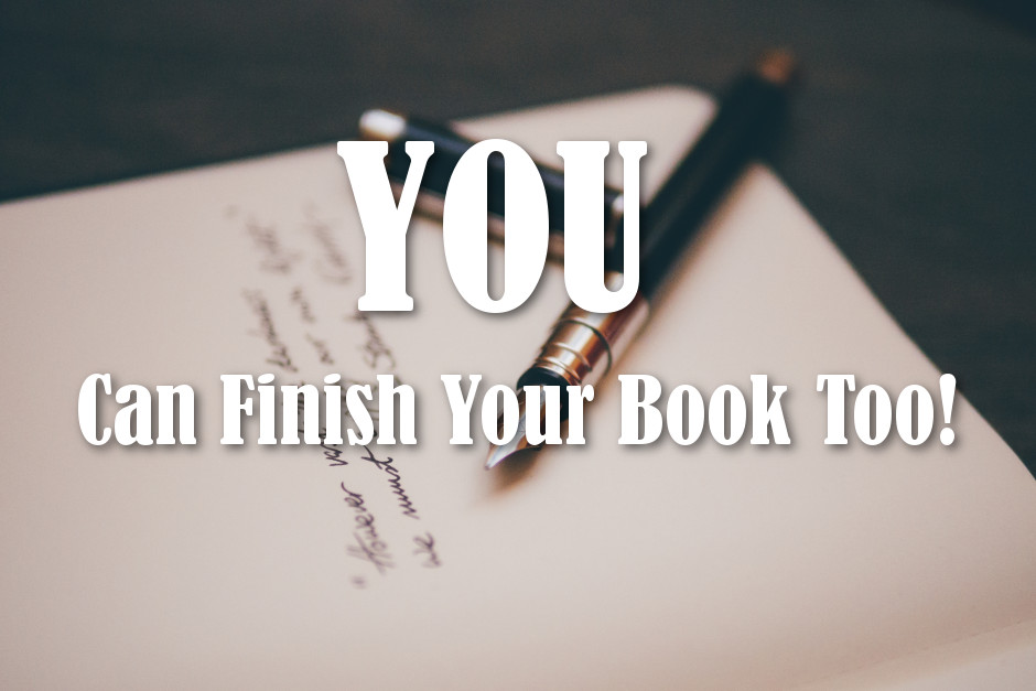YOU Can Finish Your Book Too!